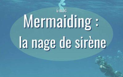 Mermaiding : la nage de sirène