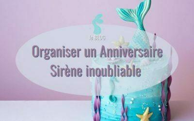 Organiser un anniversaire sirène inoubliable